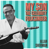 My Son the Celebrity Folk Singer by Allan Sherman