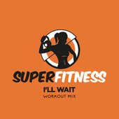 I'll Wait (Workout Mix) by Super Fitness