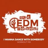 I Wanna Dance With Somebody de Hard EDM Workout