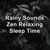 Rainy Sounds Zen Relaxing Sleep Time by Nature Soundscape