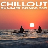 Chillout Summer Songs 2021 by Various Artists