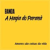 Amores São Coisas da Vida de Banda A Magia Do Paraná