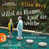 Willst du Blumen, kauf dir welche - (K)ein Romantik-Roman (Gekürzt) von Ellen Berg