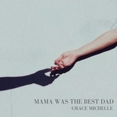 Mama Was the Best Dad by Grace Michelle