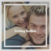 Feeling Mellow by Various Artists