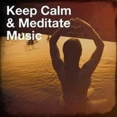 Keep Calm & Meditate Music by Sounds of Nature White Noise for Mindfulness, Meditation and Relaxation, Positive Thinking: Music To Develop A Complete Meditation Mindset For Yoga, Deep Sleep, Meditation Awareness
