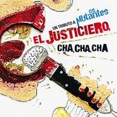 El Justiciero, Cha, Cha, Cha: Un Tributo a Os Mutantes de Varios Artistas