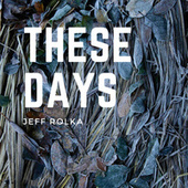 These Days by Jeff Rolka