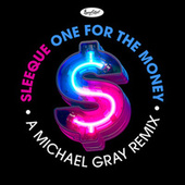 One for the Money (a Michael Gray Remix) fra Sleeque