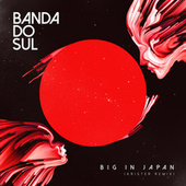 Big in Japan (Krister Remix) von Banda Do Sul