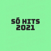 Só Hits 2021 by Various Artists