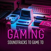 Gaming - Soundtracks to Game to by Various Artists