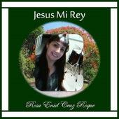 Jesus Mi Rey by Rosa Enid Cruz Roque