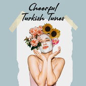 Cheerful Turkish Tunes by Various Artists
