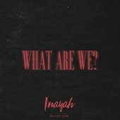 What Are We? by Inayah