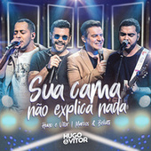 Sua Cama Não Explica Nada de Hugo & Vitor