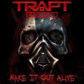 Make It Out Alive (Acoustic) by Trapt