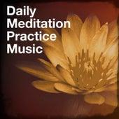 Daily Meditation Practice Music by Asian Zen Spa Music Meditation, Chakra Meditation Specialists, Meditation