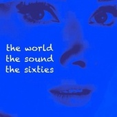 The World - The Sound - The Sixties (Songs and Chansons of the '60S - Jazz & Pop) by Various Artists