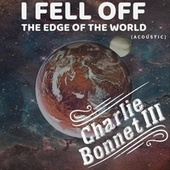 I Fell off the Edge of the World (Acoustic) de Charlie Bonnet III