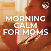 Morning Calm For Moms by Various Artists