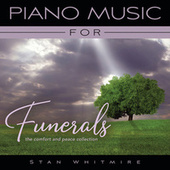 Piano Music For Funerals: The Comfort And Peace Collection by Stan Whitmire