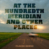 At The Hundredth Meridian and Other Places by The Tragically Hip