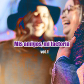Mis amigos, Mi factoría vol. I by Various Artists