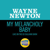 My Melancholy Baby (Live On The Ed Sullivan Show, December 12, 1965) by Wayne Newton
