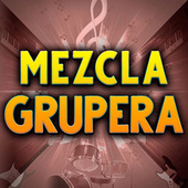 Mezcla Grupera by Various Artists