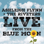 Live from the Blue Moon by Ashleigh Flynn and the Riveters