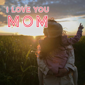 I Love You Mom by Various Artists