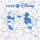 Jazz Loves Disney (Deluxe) by Various Artists
