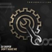 Don't Make Me von DJ Sniper