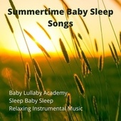 Summertime Baby Sleep Songs by Relaxing Instrumental Music