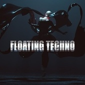 Floating Techno by Various Artists