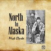 North to Alaska de Mick Clarke