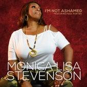 I'm Not Ashamed by Monica Lisa Stevenson