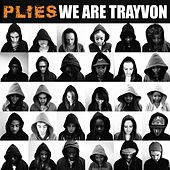 We Are Trayvon de Plies