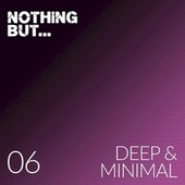 Nothing But... Deep & Minimal, Vol. 06 by Various Artists