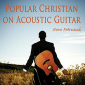 Popular Christian on Acoustic Guitar de Steve Petrunak