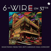 6-Wire on 57th: Selections from the 2019 Carnegie Hall Concert (Studio Recording) by 6-Wire