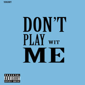Don't Play Wit Me by Young Bumpy