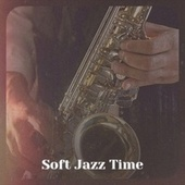 Soft Jazz Time by Various Artists