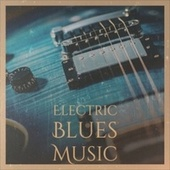 Electric Blues Music by Various Artists