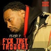 Fuck They Thought by Playa P