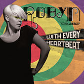 With Every Heartbeat - with Kleerup de Robyn