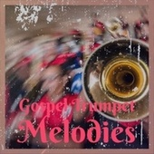 Gospel Trumpet Melodies by Various Artists