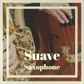 Suave Saxophone by Various Artists