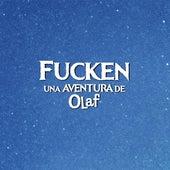 Fucken: Una aventura de Olaf (Música de la película) by Chikili Tubbie
